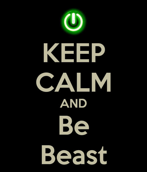 KEEP CALM AND Be Beast