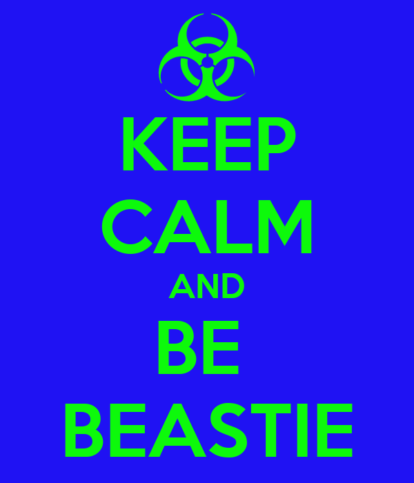KEEP CALM AND BE  BEASTIE