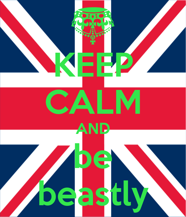 KEEP CALM AND be beastly