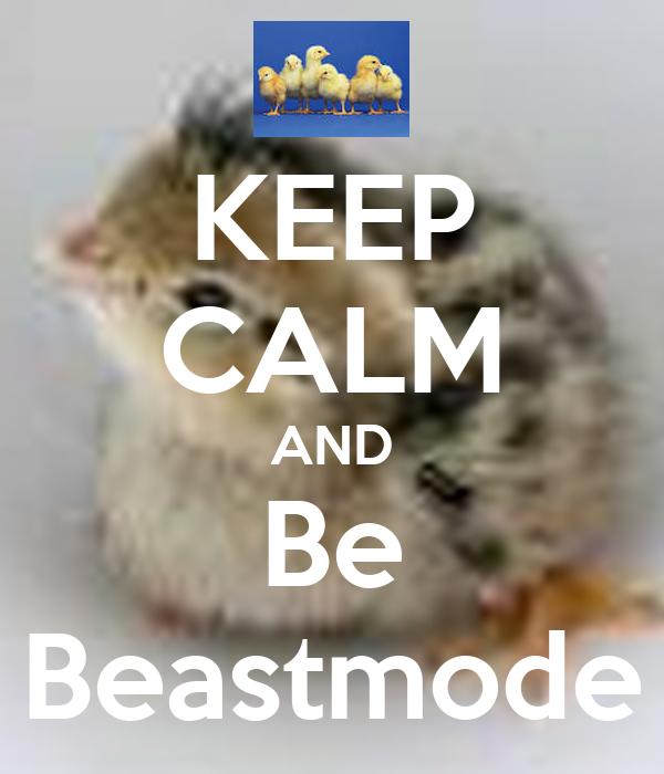 KEEP CALM AND Be Beastmode