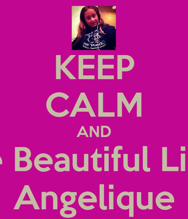 KEEP CALM AND Be Beautiful Like Angelique