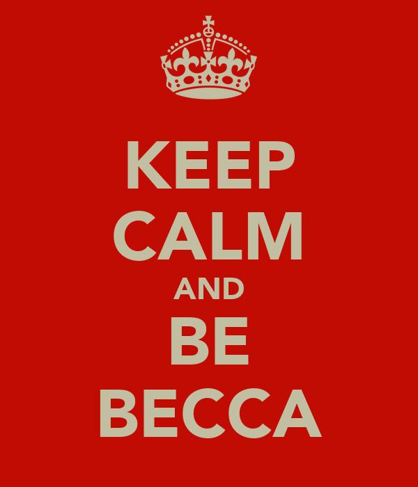 KEEP CALM AND BE BECCA