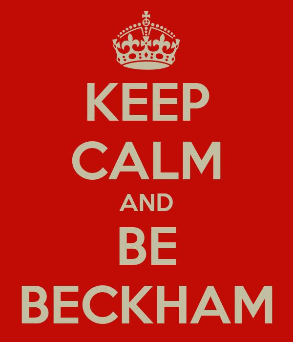 KEEP CALM AND BE BECKHAM