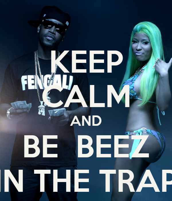 KEEP CALM AND BE  BEEZ IN THE TRAP