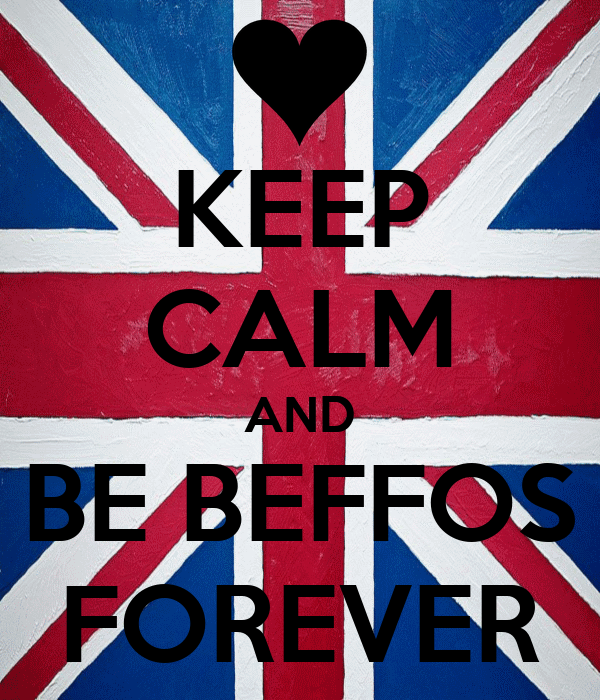 KEEP CALM AND BE BEFFOS FOREVER