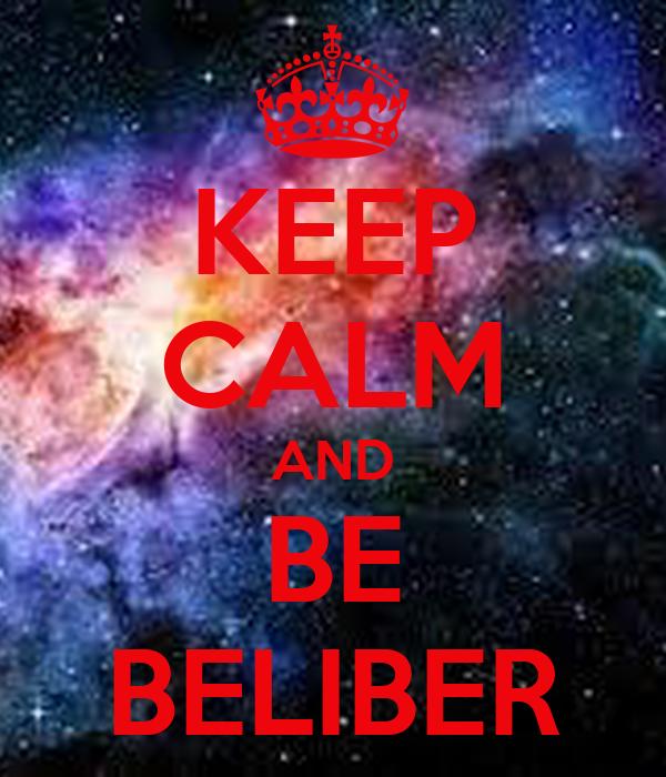 KEEP CALM AND BE BELIBER