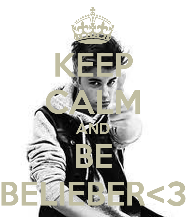 KEEP CALM AND BE BELIEBER<3
