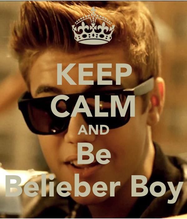 KEEP CALM AND Be Belieber Boy