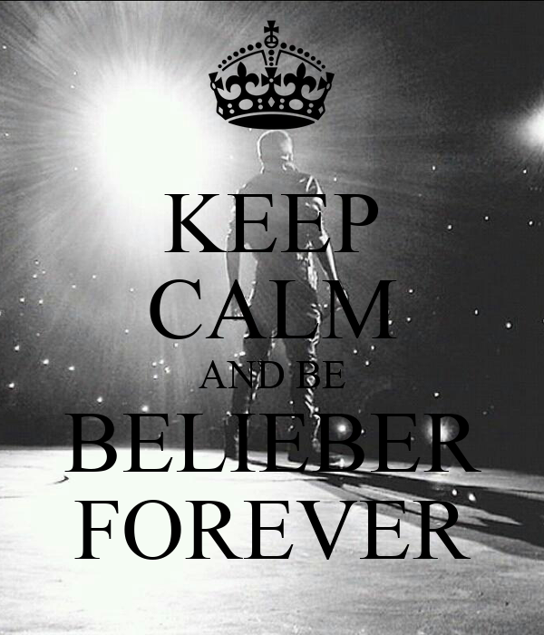 KEEP CALM AND BE BELIEBER FOREVER