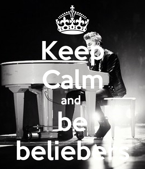 Keep Calm and  be beliebers
