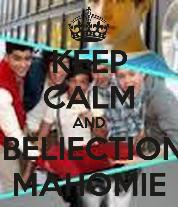 KEEP CALM AND BE BELIECTIONER MAHOMIE