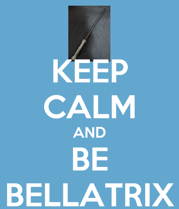 KEEP CALM AND BE BELLATRIX