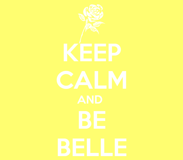 KEEP CALM AND  BE BELLE