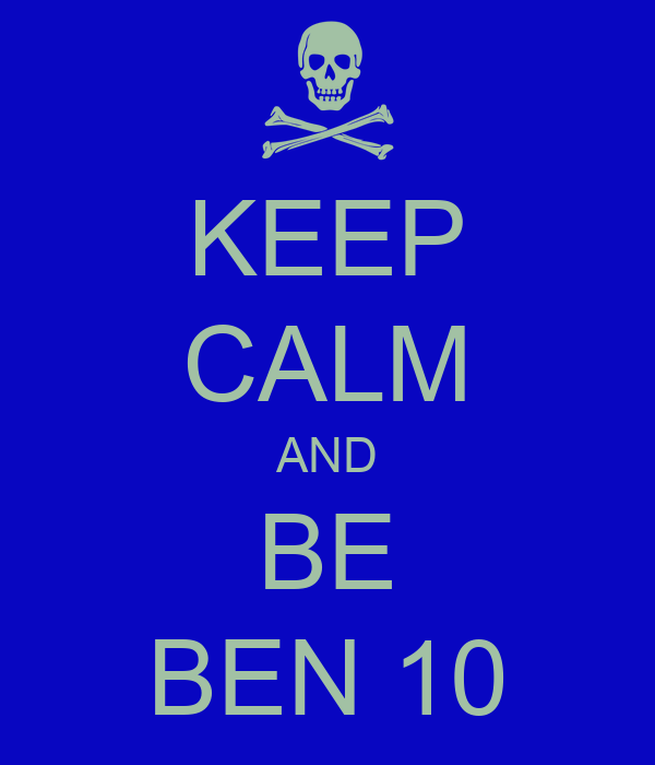 KEEP CALM AND BE BEN 10