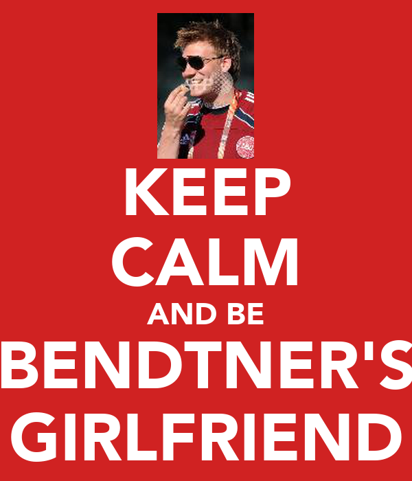 KEEP CALM AND BE BENDTNER'S GIRLFRIEND