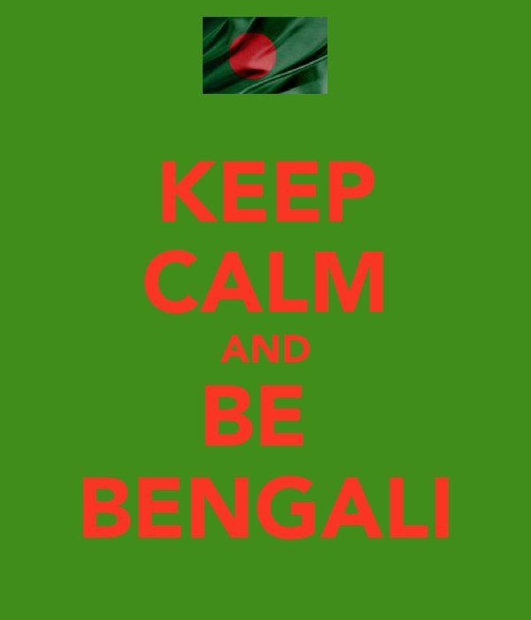 KEEP CALM AND BE  BENGALI
