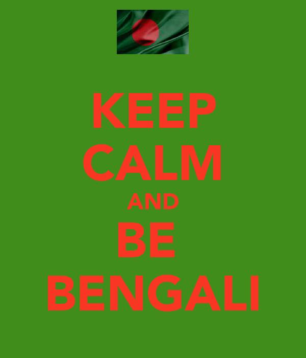 KEEP CALM AND BE  BENGALI