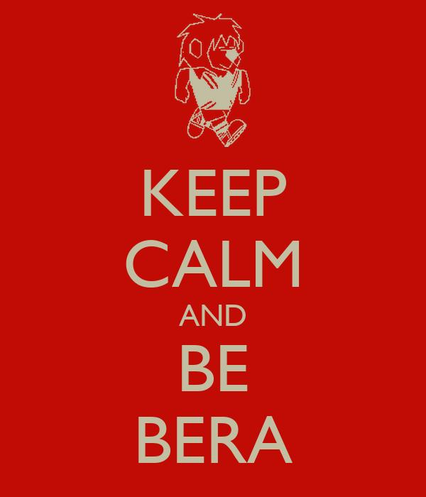 KEEP CALM AND BE BERA