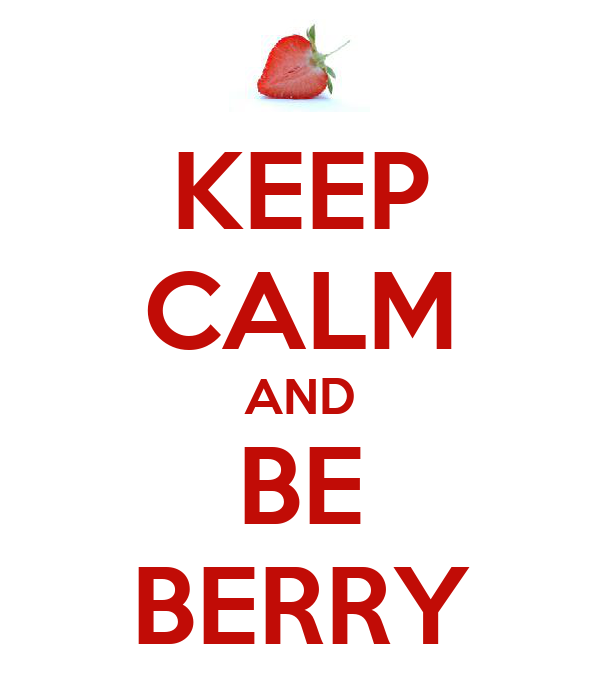 KEEP CALM AND BE BERRY