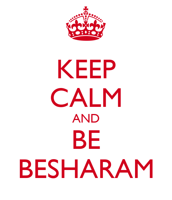 KEEP CALM AND BE BESHARAM