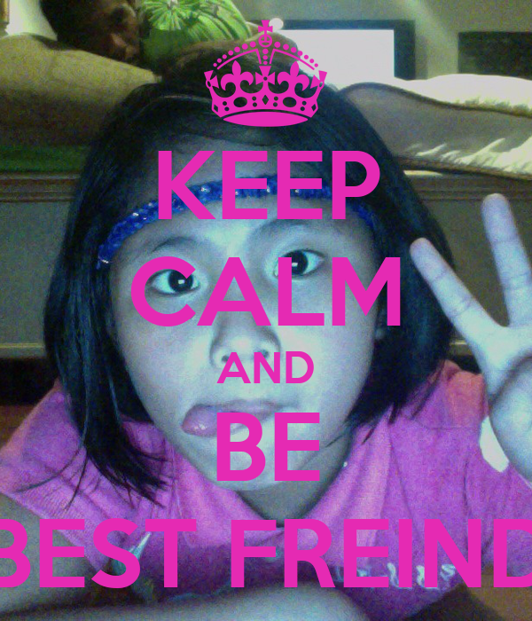 KEEP CALM AND BE BEST FREIND