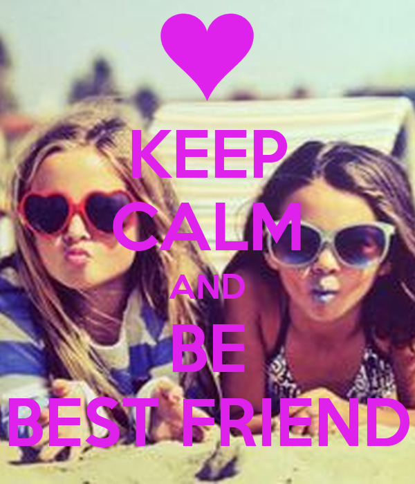 KEEP CALM AND BE BEST FRIEND