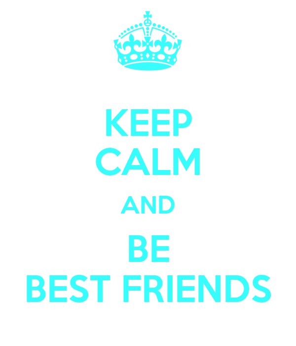 KEEP CALM AND BE BEST FRIENDS