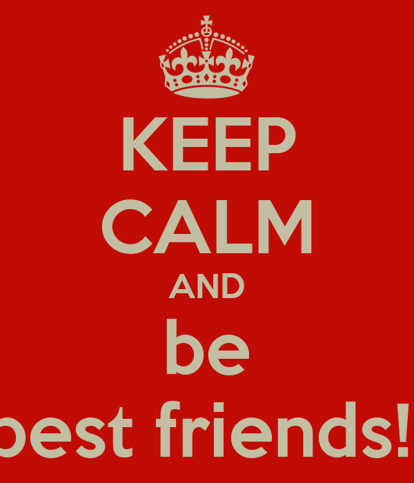 KEEP CALM AND be best friends!!