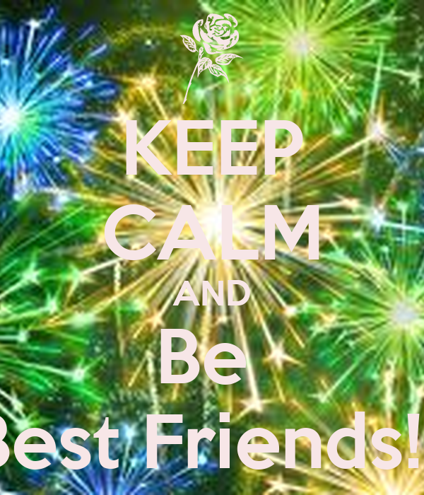 KEEP CALM AND Be  Best Friends!!!