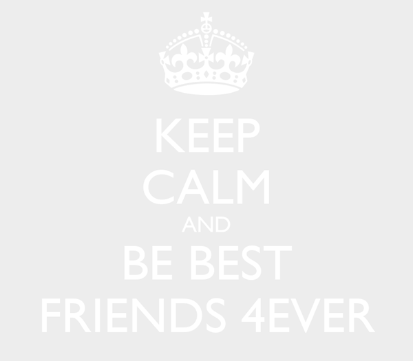 KEEP CALM AND BE BEST FRIENDS 4EVER