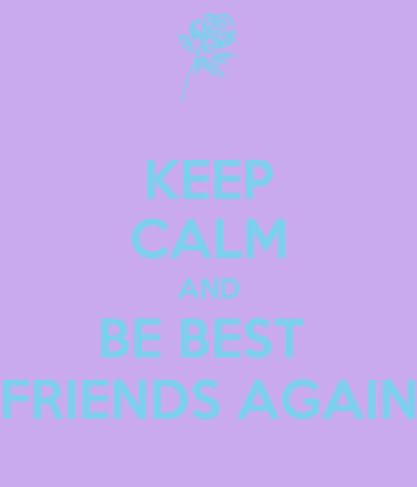KEEP CALM AND BE BEST  FRIENDS AGAIN