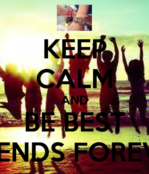 KEEP CALM AND BE BEST FRIENDS FOREVER