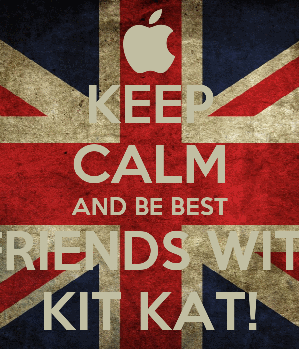 KEEP CALM AND BE BEST  FRIENDS WITH KIT KAT!