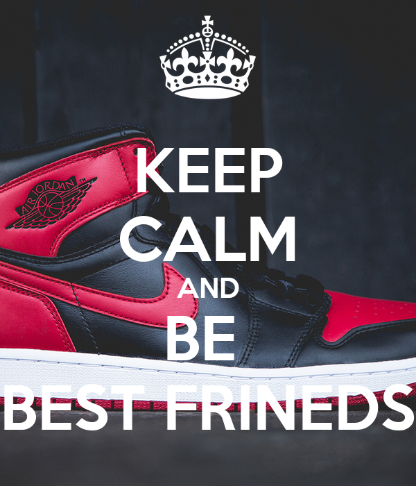 KEEP CALM AND BE  BEST FRINEDS
