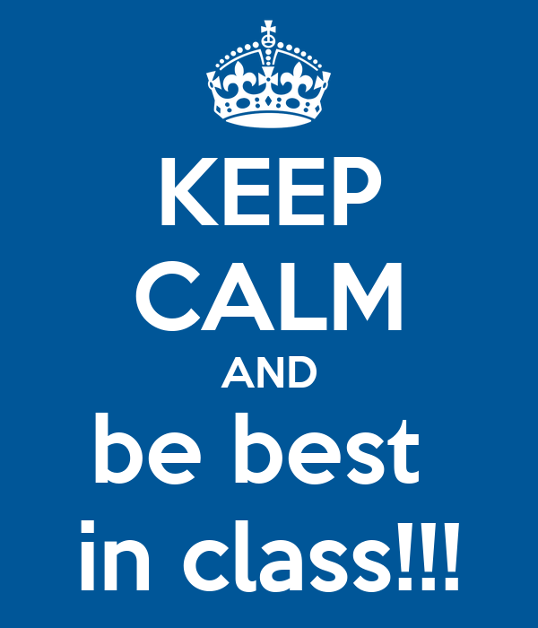 KEEP CALM AND be best  in class!!!