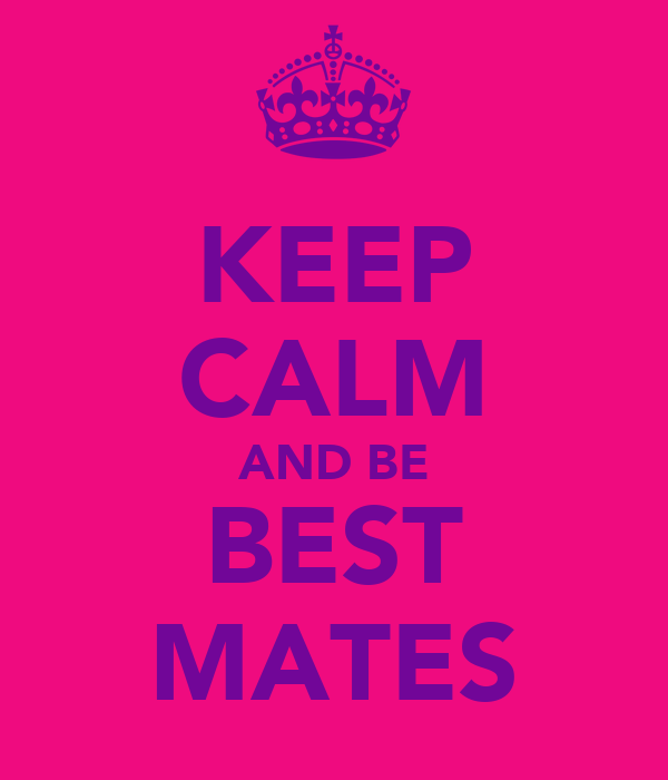 KEEP CALM AND BE BEST MATES