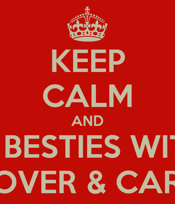 KEEP CALM AND BE BESTIES WITH  EMMA GROVER & CARLY-BABES