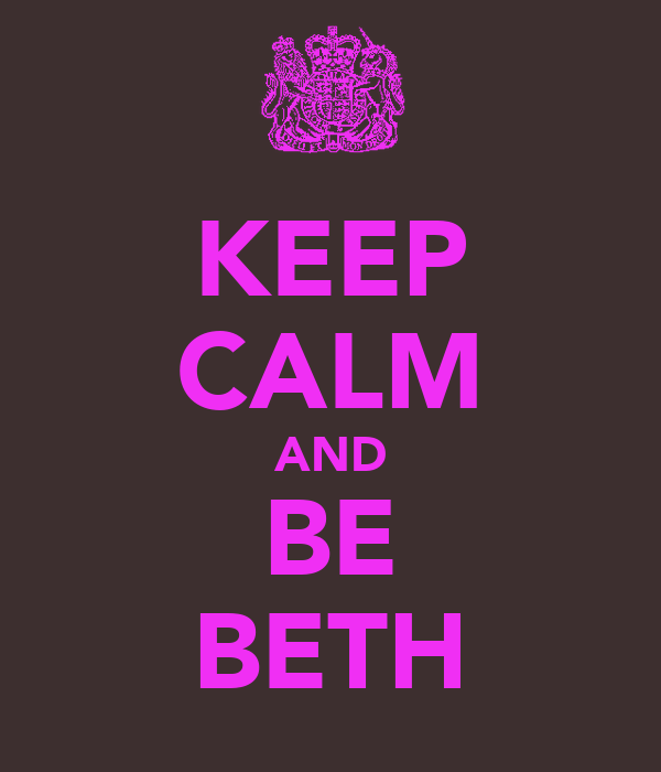 KEEP CALM AND BE BETH