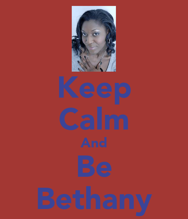 Keep Calm And Be Bethany