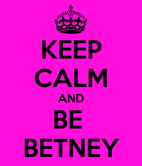 KEEP CALM AND BE  BETNEY