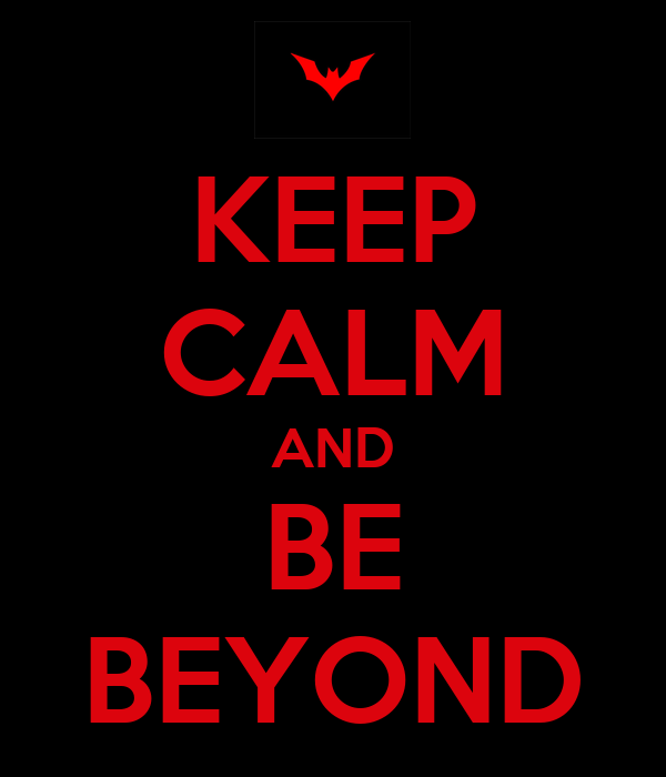 KEEP CALM AND BE BEYOND