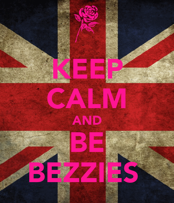 KEEP CALM AND BE BEZZIES