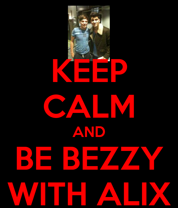 KEEP CALM AND BE BEZZY WITH ALIX