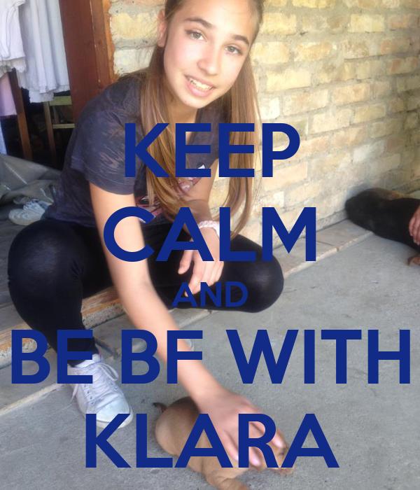 KEEP CALM AND BE BF WITH KLARA