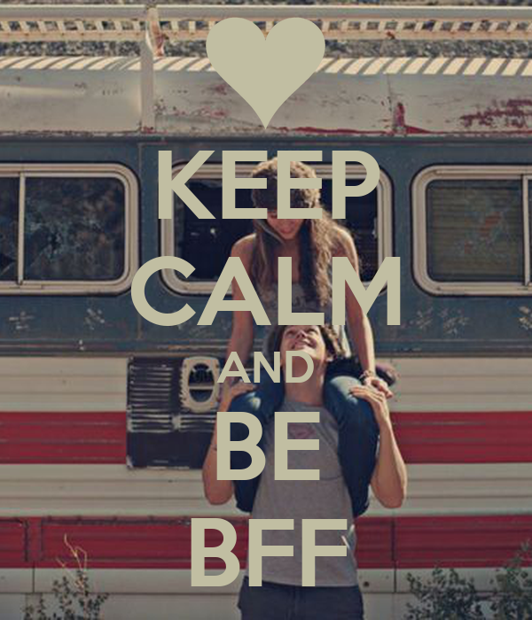 KEEP CALM AND BE BFF