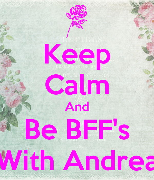 Keep Calm And Be BFF's With Andrea