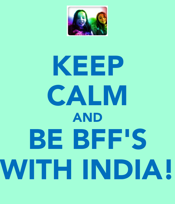 KEEP CALM AND BE BFF'S WITH INDIA!