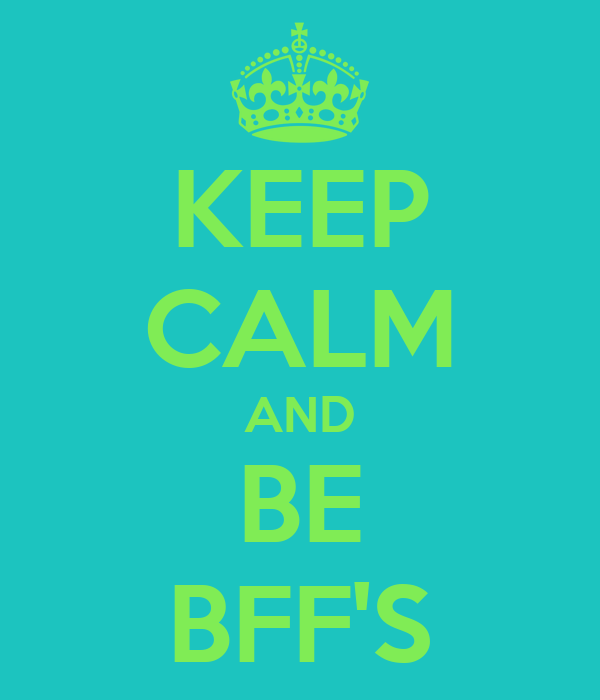 KEEP CALM AND BE BFF'S