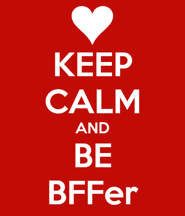 KEEP CALM AND BE BFFer