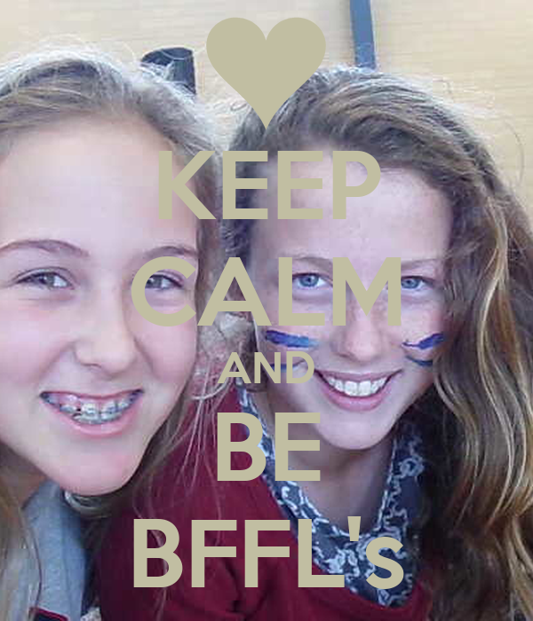 KEEP CALM AND BE BFFL's